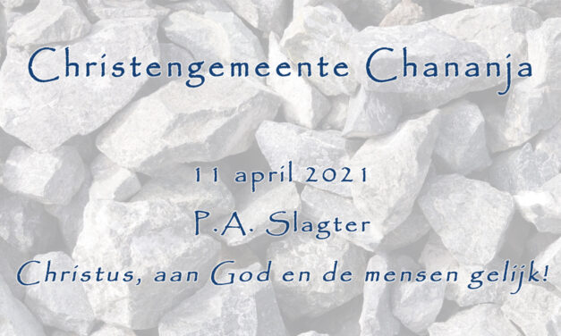 2021-04-11- P.A. Slagter – Christus, aan God en de mensen gelijk